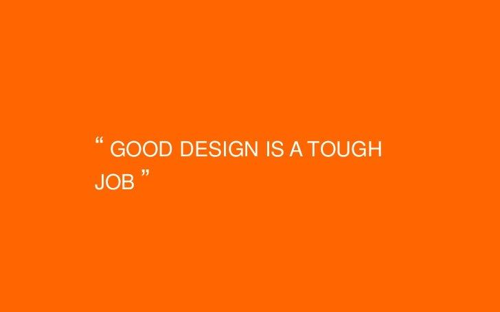 """ GOOD DESIGN IS A TOUGHJOB """