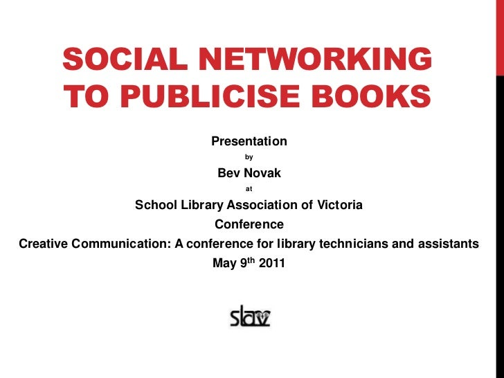 Social Networking to publicise books<br />Presentation<br />by <br />Bev Novak <br />at<br />School Library Association of...
