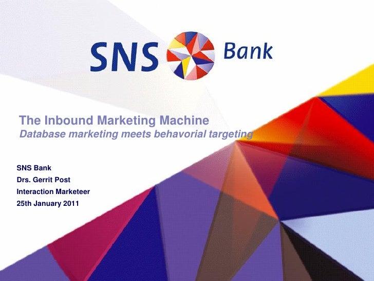 The Inbound Marketing MachineDatabase marketing meets behavorial targetingSNS BankDrs. Gerrit PostInteraction Marketeer25t...