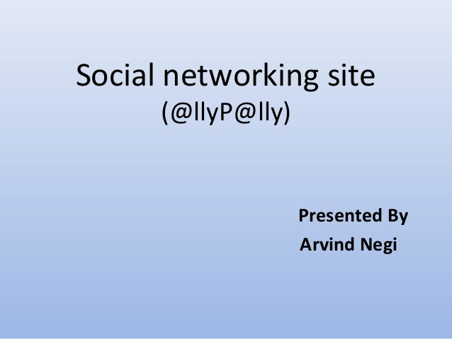Social networking site      (@llyP@lly)                    Presented By                    Arvind Negi