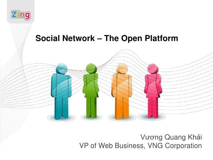 Social Network – The Open Platform<br />VươngQuangKhải<br />VP of Web Business, VNG Corporation<br />