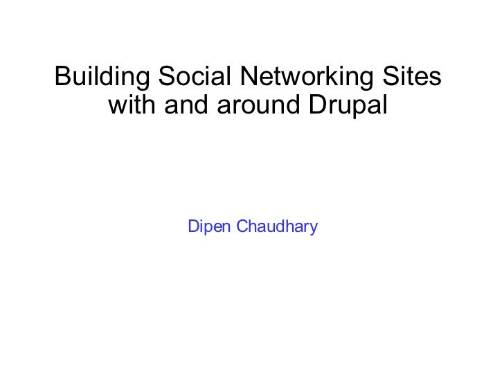 Building Social Networking Sites      with and around Drupal              Dipen Chaudhary
