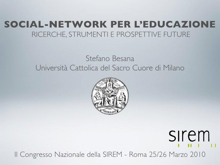 SOCIAL-NETWORK PER L'EDUCAZIONE       RICERCHE, STRUMENTI E PROSPETTIVE FUTURE                         Stefano Besana     ...