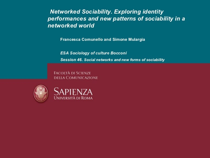 Networked Sociability. Exploring identity performances and new patterns of sociability in a networked world Francesca Comu...