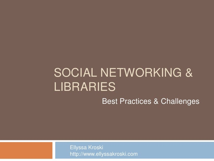 Social Networking & Libraries<br />Best Practices & Challenges<br />EllyssaKroski<br />http://www.ellyssakroski.com<br />