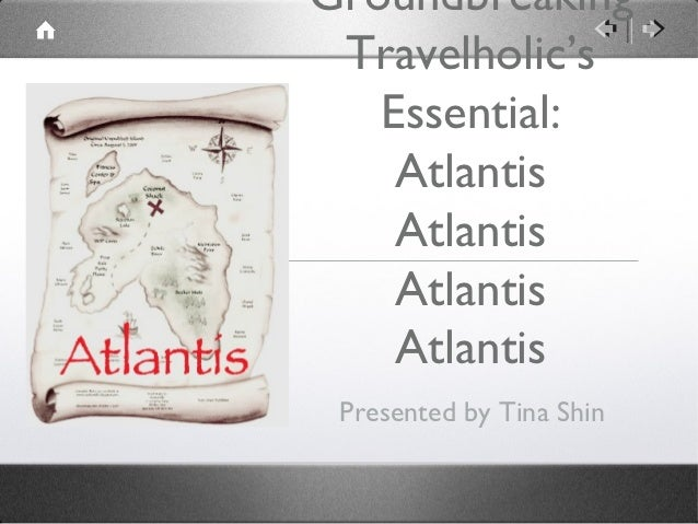Groundbreaking Travelholic's   Essential:    Atlantis    Atlantis    Atlantis    Atlantis Presented by Tina Shin