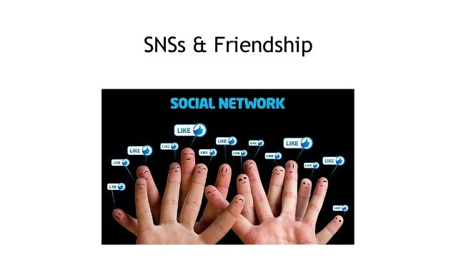 SNSs & Friendship