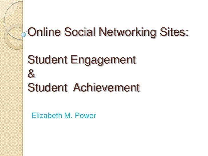 Online Social Networking Sites:Student Engagement&Student AchievementElizabeth M. Power