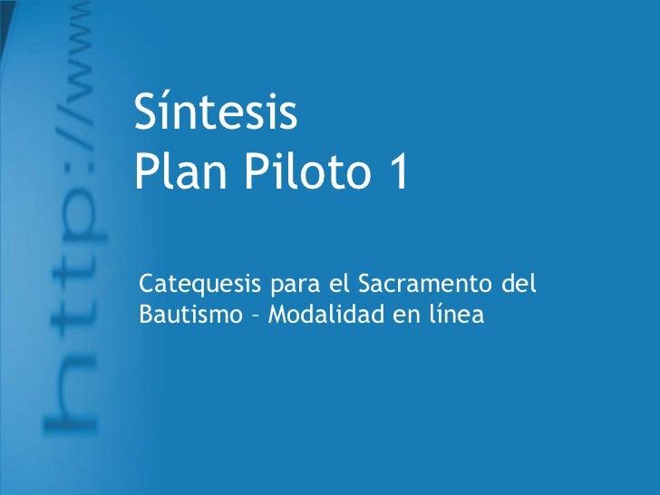 SíntesisPlan Piloto 1<br />Catequesispara el Sacramento del Bautismo – Modalidad en línea<br />