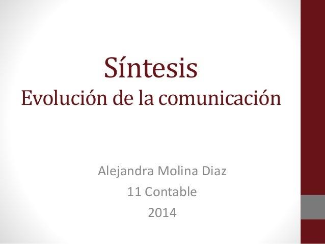 Síntesis  Evolución de la comunicación  Alejandra Molina Diaz  11 Contable  2014