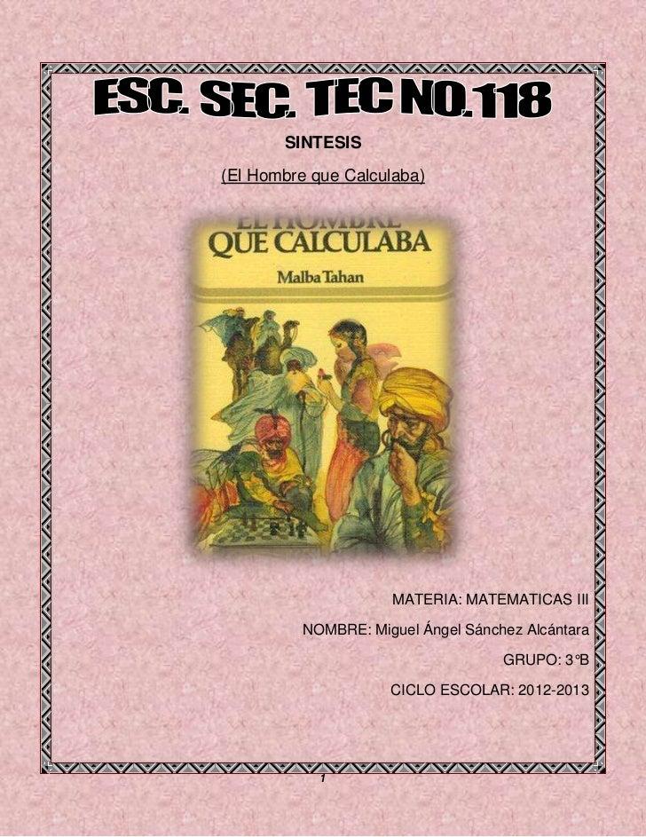 SINTESIS(El Hombre que Calculaba)                    MATERIA: MATEMATICAS III         NOMBRE: Miguel Ángel Sánchez Alcánta...