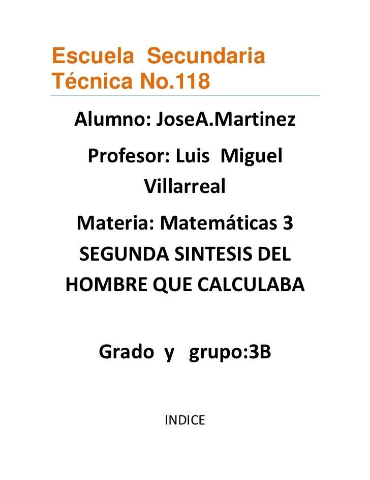 Escuela SecundariaTécnica No.118 Alumno: JoseA.Martinez   Profesor: Luis Miguel         Villarreal  Materia: Matemáticas 3...