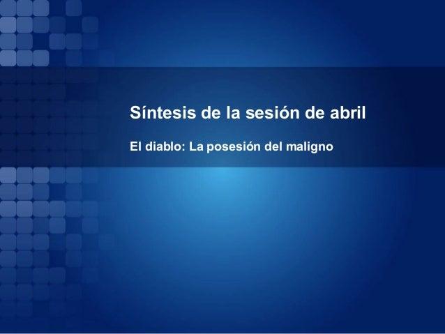 Síntesis de la sesión de abril El diablo: La posesión del maligno