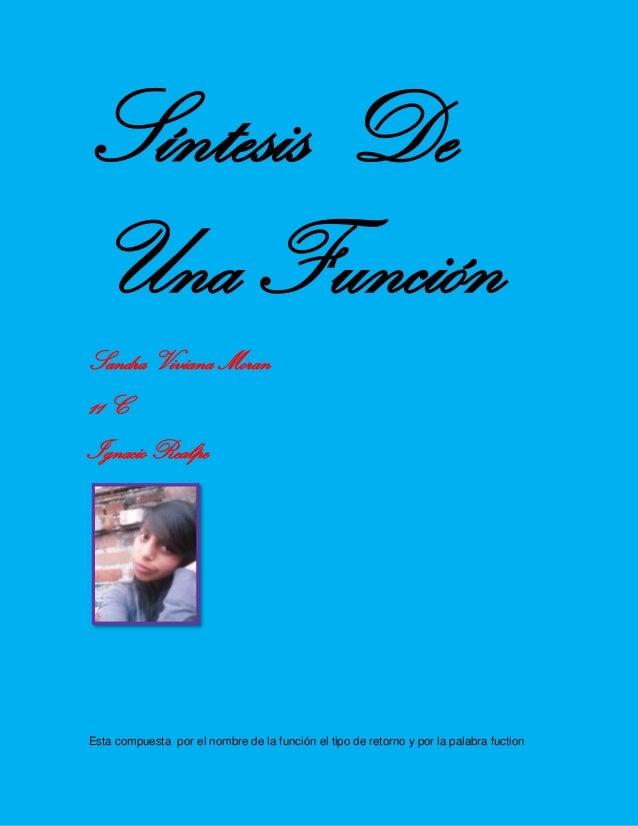 Síntesis De Una Función Sandra Viviana Moran 11 C Ignacio Realpe Esta compuesta por el nombre de la función el tipo de ret...