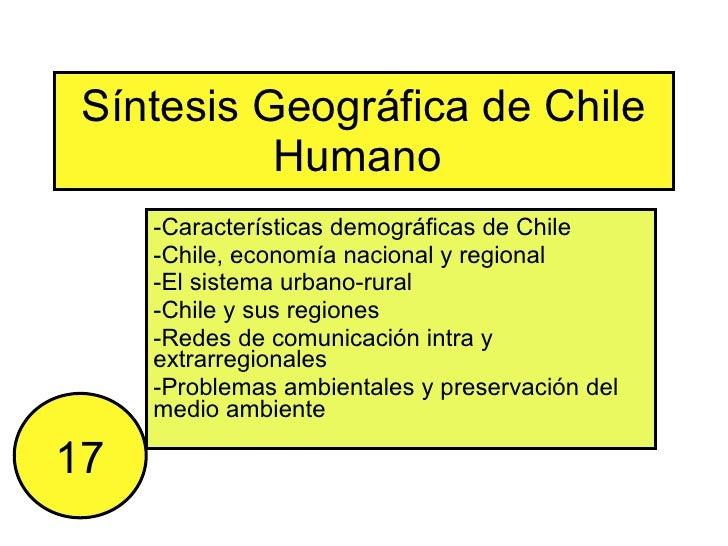Síntesis Geográfica de Chile Humano  -Características demográficas de Chile -Chile, economía nacional y regional -El siste...