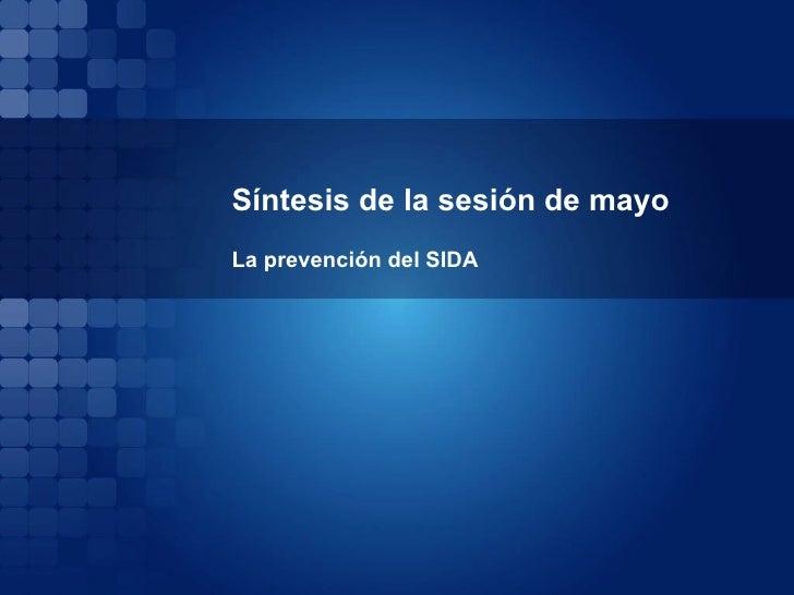 Síntesis de la sesión de mayo  La prevención del SIDA