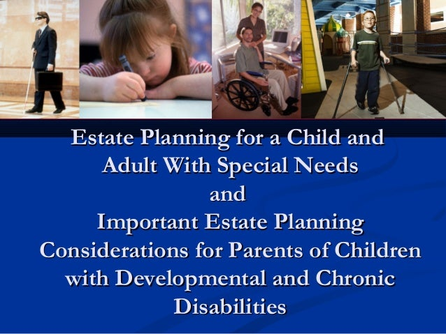 Estate Planning for a Child and Adult With Special Needs and Important Estate Planning Considerations for Parents of Child...