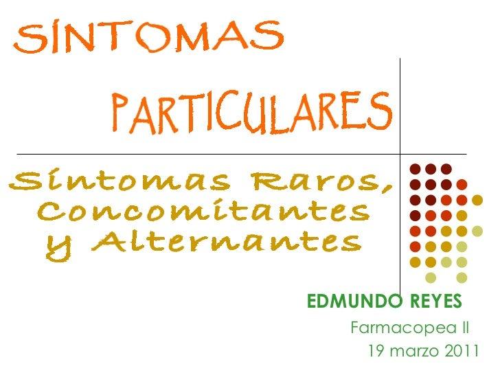 SÍNTOMAS  PARTICULARES Síntomas Raros, Concomitantes  y Alternantes EDMUNDO REYES Farmacopea II 19 marzo 2011
