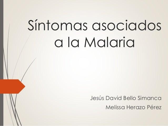 Síntomas asociados  a la Malaria  Jesús David Bello Simanca  Melissa Herazo Pérez