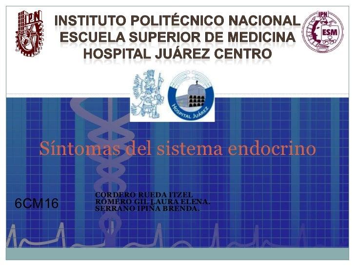 CORDERO RUEDA ITZEL ROMERO GIL LAURA ELENA. SERRANO IPIÑA BRENDA. Síntomas del sistema endocrino 6CM16
