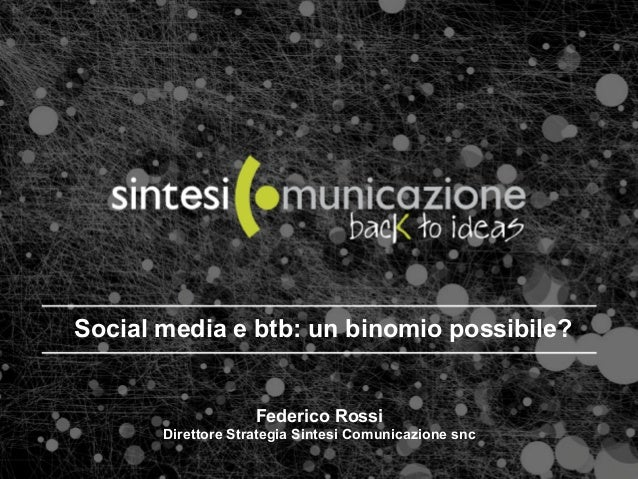 Social media e btb: un binomio possibile?                    Federico Rossi       Direttore Strategia Sintesi Comunicazion...