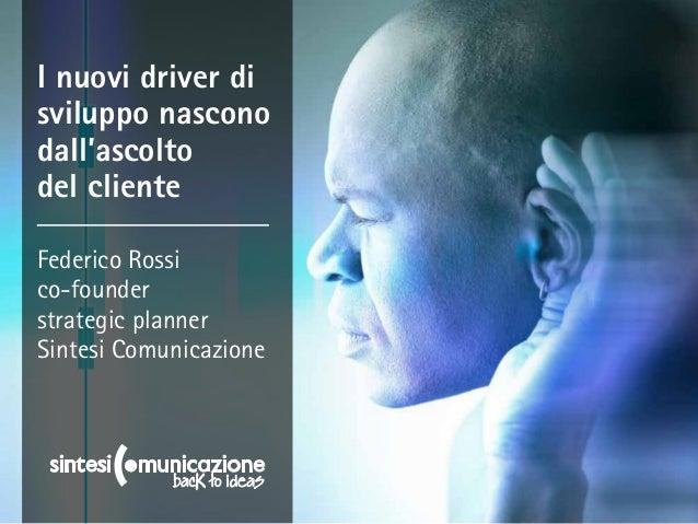 I nuovi driver di sviluppo nascono dall'ascolto del cliente Federico Rossi co-founder strategic planner Sintesi Comunicazi...