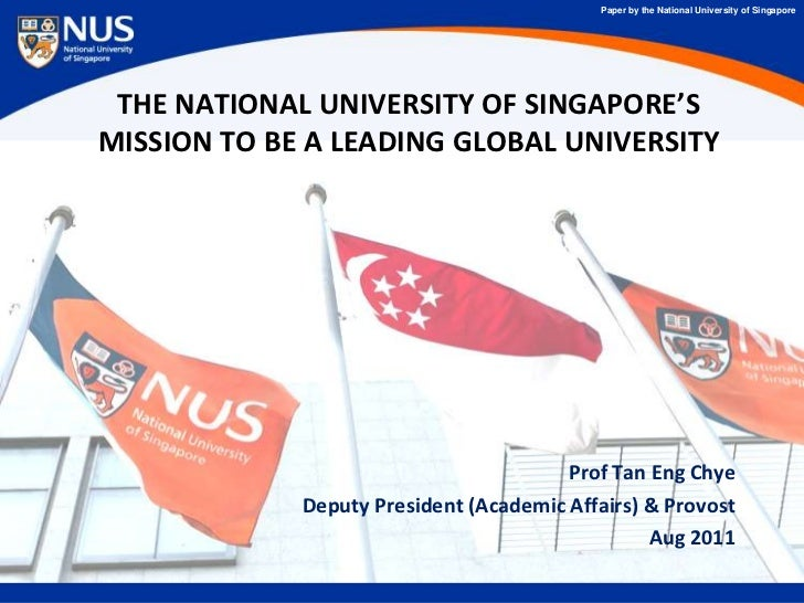 Paper by the National University of Singapore THE NATIONAL UNIVERSITY OF SINGAPORE'SMISSION TO BE A LEADING GLOBAL UNIVERS...