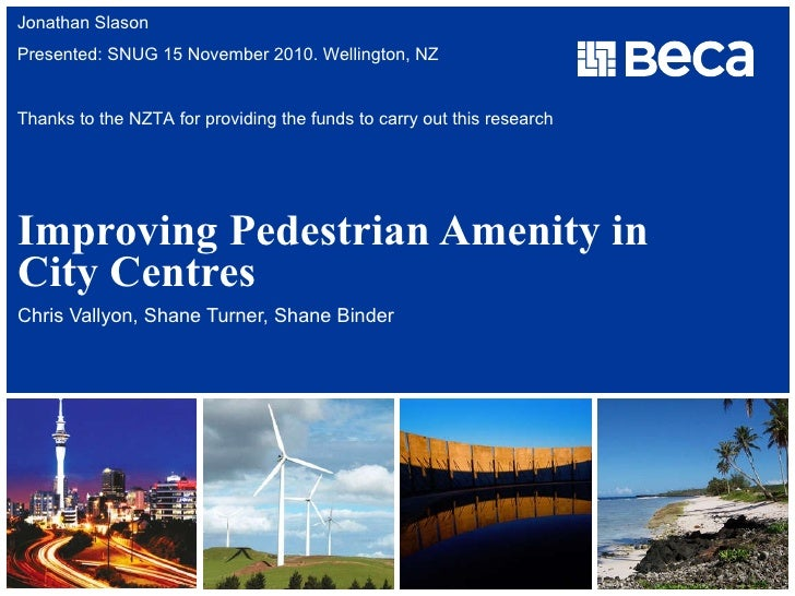 Improving Pedestrian Amenity in City Centres Chris Vallyon, Shane Turner, Shane Binder Jonathan Slason Presented: SNUG 15 ...