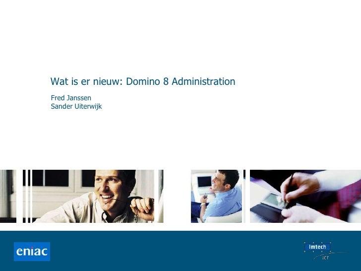 Wat is er nieuw: Domino 8 Administration<br />Fred Janssen<br />Sander Uiterwijk<br />