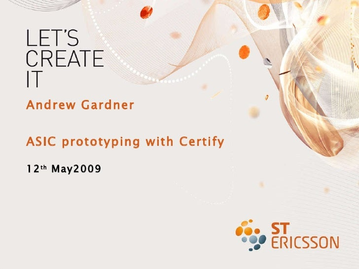 Andrew Gardner ASIC prototyping with Certify 12 th  May2009