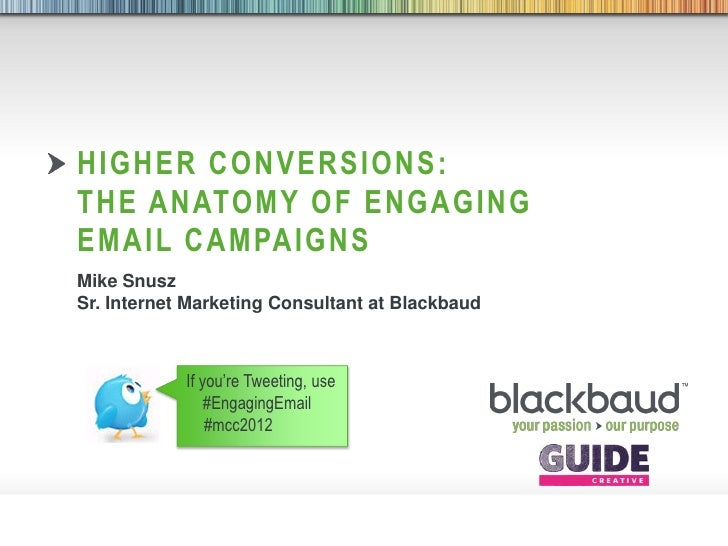 HIGHER CONVERSIONS:        THE ANATOMY OF ENGAGING        EMAIL CAMPAIGNS        Mike Snusz        Sr. Internet Marketing ...