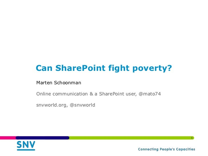 Can SharePoint fight poverty?Marten SchoonmanOnline communication & a SharePoint user, @mato74snvworld.org, @snvworld     ...