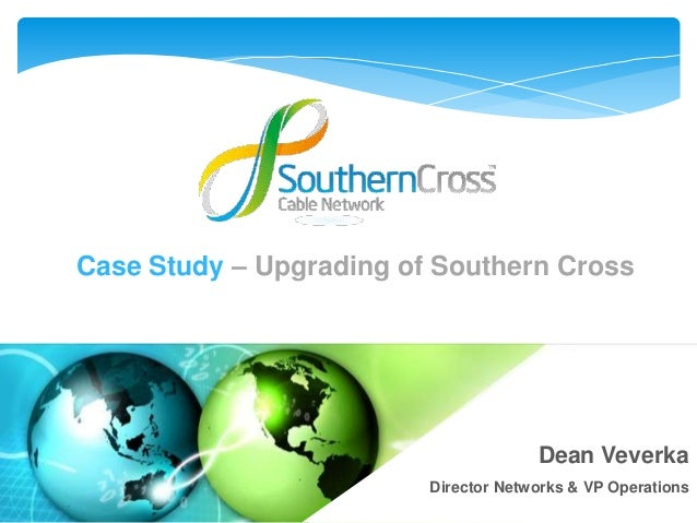 Case Study – Upgrading of Southern Cross                                      Dean Veverka                   1     Directo...