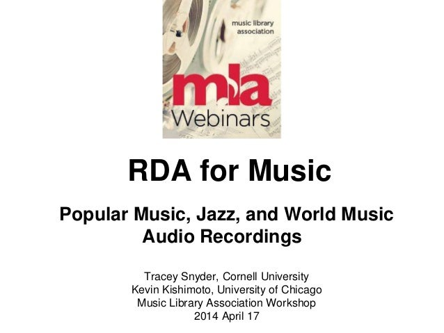 RDA for Music Popular Music, Jazz, and World Music Audio Recordings Tracey Snyder, Cornell University Kevin Kishimoto, Uni...