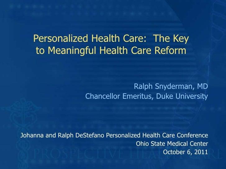 Personalized Health Care:  The Key to Meaningful Health Care Reform <ul><li>Ralph Snyderman, MD </li></ul><ul><li>Chancell...