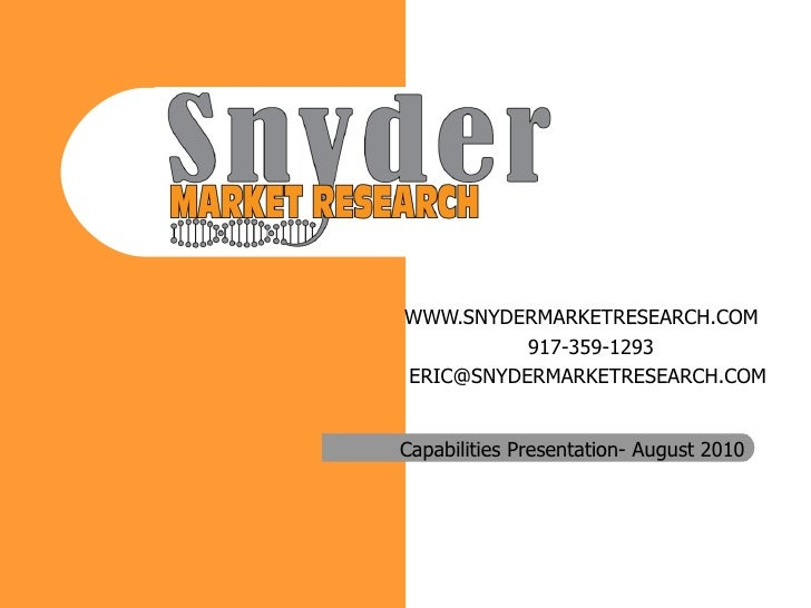 WWW.SNYDERMARKETRESEARCH.COM  917-359-1293  [email_address] Capabilities Presentation- August 2010