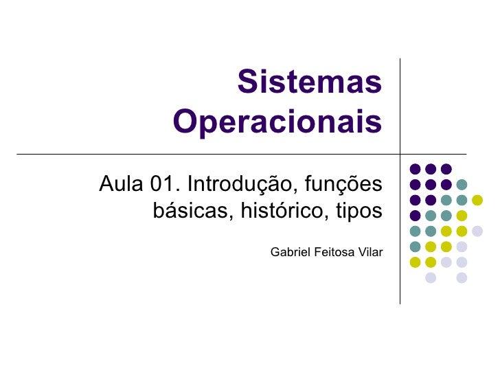 Sistemas Operacionais Aula 01. Introdução, funções básicas, histórico, tipos Gabriel Feitosa Vilar