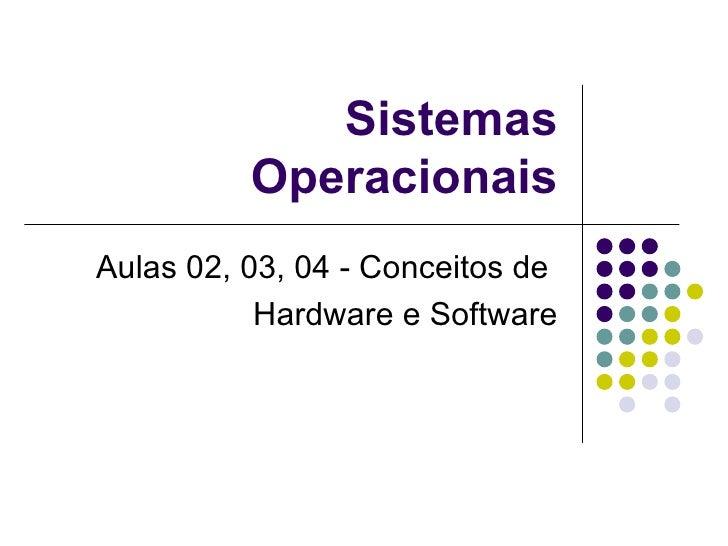 Sistemas Operacionais Aulas 02, 03, 04 - Conceitos de  Hardware e Software