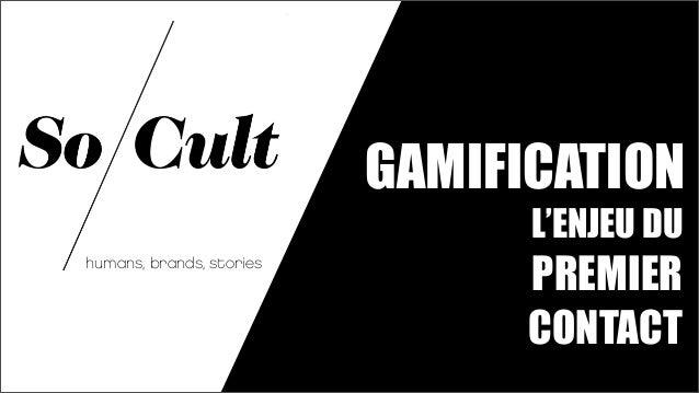 GAMIFICATION                                L'ENJEU DUhumans, brands, stories                                PREMIER      ...