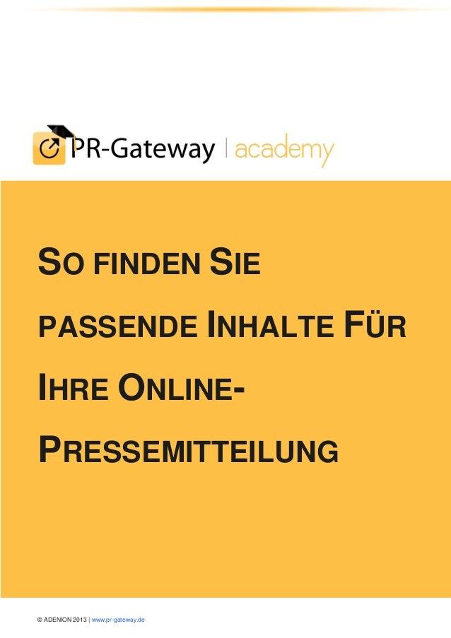 SO FINDEN SIE PASSENDE INHALTE FÜR  IHRE ONLINEPRESSEMITTEILUNG  © ADENION 2013 | www.pr-gateway.de