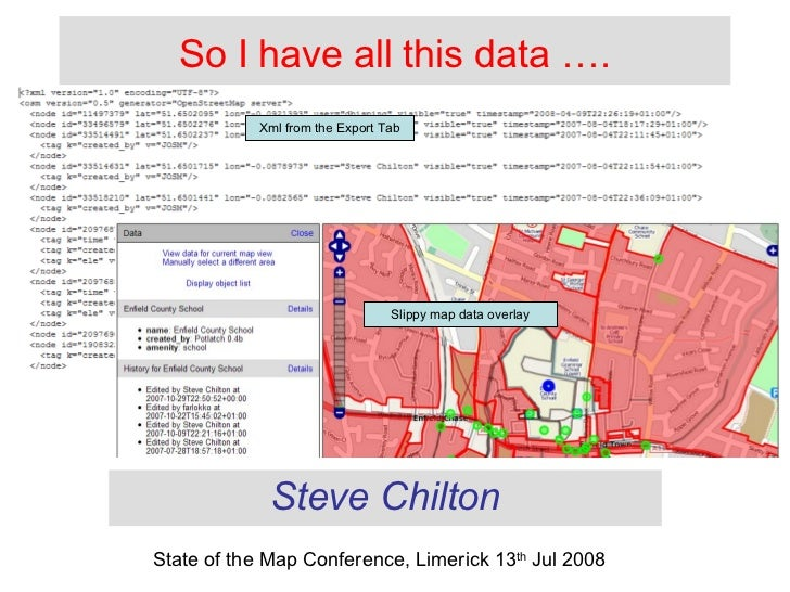 So I have all this data …. Steve Chilton State of the Map Conference, Limerick 13 th  Jul 2008 Xml from the Export Tab Sli...
