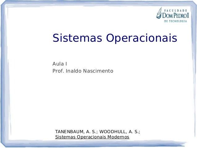Sistemas Operacionais Aula I Prof. Inaldo Nascimento TANENBAUM, A. S.; WOODHULL, A. S.; Sistemas Operacionais Modernos