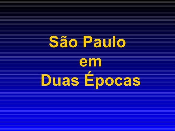 SÃO PAULO -DUAS EPOCAS