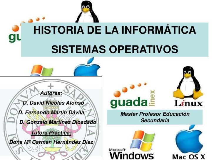 HISTORIA DE LA INFORMÁTICA                SISTEMAS OPERATIVOS              Autores:     D. David Nicolás Alonso    D. Fern...