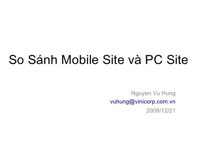 So Sánh Mobile Site và PC Site Nguyen Vu Hung [email_address] 2009/12/21