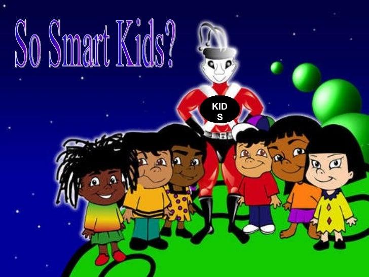 KIDS So Smart Kids?