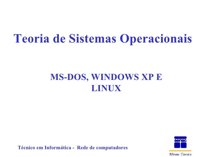 Teoria de Sistemas Operacionais MS-DOS, WINDOWS XP E LINUX