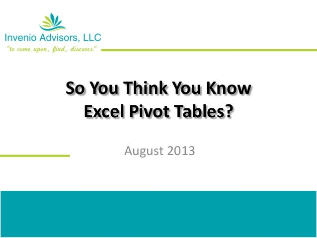 So You Think You Know Excel Pivot Tables? August 2013