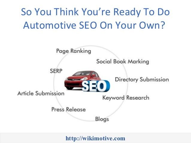 So You Think You're Ready To DoAutomotive SEO On Your Own?         http://wikimotive.com