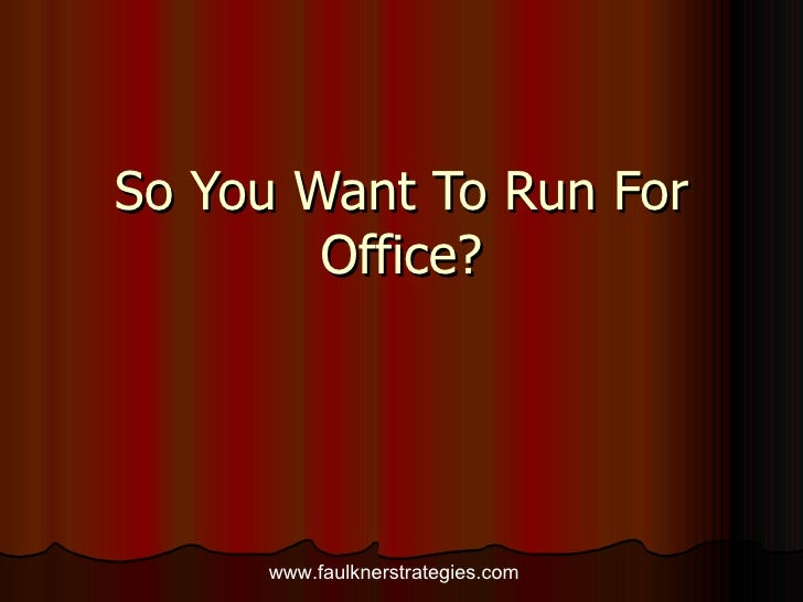 So You Want To Run For Office